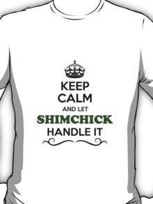 Keep Calm and Let SHIMCHICK Handle it T-Shirt
