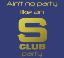 S Club 7 Shirt - Ain't no party like an S Club party by Joe Bolingbroke