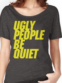 Ugly People Be Quiet Women's Relaxed Fit T-Shirt