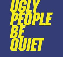 Ugly People Be Quiet Tank Top