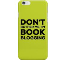 Don't Bother Me, I'm Book Blogging - Green iPhone Case/Skin