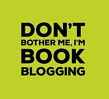 Don't Bother Me, I'm Book Blogging - Green by Samantha Weldon