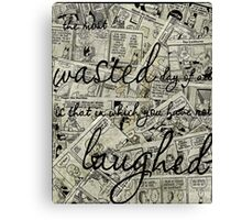The Most Wasted Day of all is that in which you have not Laughed ~ Quote  Canvas Print