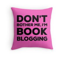 Don't Bother Me, I'm Book Blogging - Pink Throw Pillow