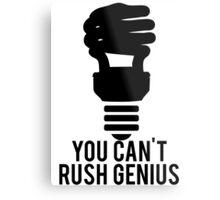 You Can't Rush Genius Lightbulb Metal Print