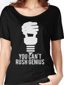 You Can't Rush Genius Lightbulb Women's Relaxed Fit T-Shirt