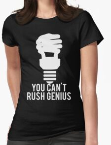 You Can't Rush Genius Lightbulb Womens Fitted T-Shirt