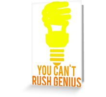 You Can't Rush Genius Lightbulb Greeting Card