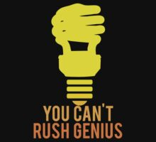 You Can't Rush Genius Lightbulb by mralan