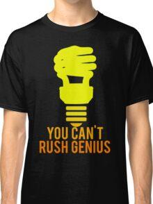 You Can't Rush Genius Lightbulb Classic T-Shirt