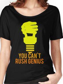 You Can't Rush Genius Lightbulb Women's Relaxed Fit T-Shirt