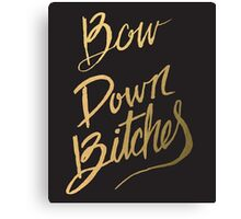 Bow Down Bitches Canvas Print
