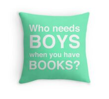 Who needs boys when you have books? (Green) Throw Pillow