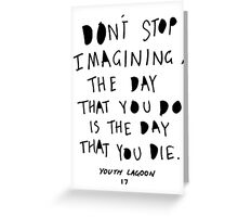 Don't Stop Imagining Greeting Card