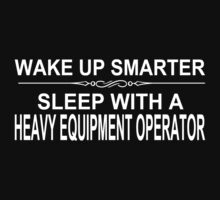 Wake Up Smarter Sleep With A Heavy Equipment Operator - Tshirts by crazyshirts2015