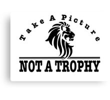 Anti Canned Hunting - Take A Picture. NOT A TROPHY Canvas Print