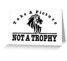 Anti Canned Hunting - Take A Picture. NOT A TROPHY Greeting Card
