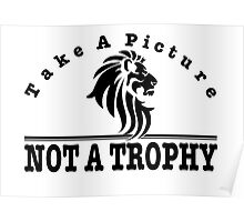 Anti Canned Hunting - Take A Picture. NOT A TROPHY Poster