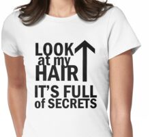 Look at my hair, it's full of secrets. Womens Fitted T-Shirt