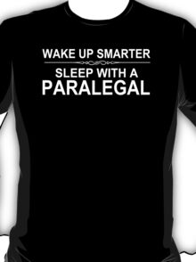 Wake Up Smarter Sleep With A Paralegal - Tshirts & Accessories T-Shirt