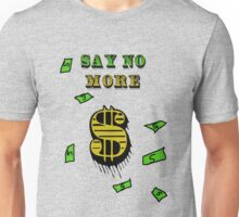 Say No More Unisex T-Shirt