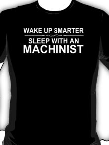Wake Up Smarter Sleep With An Machinist - Tshirts T-Shirt