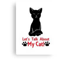 Let's Talk About My Cat! Canvas Print