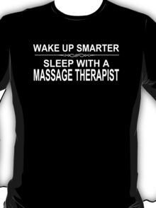Wake Up Smarter Sleep With A Massage Therapist - Tshirts T-Shirt