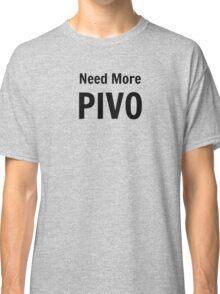 Need More Pivo Classic T-Shirt