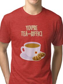 You're tea-riffic Tri-blend T-Shirt