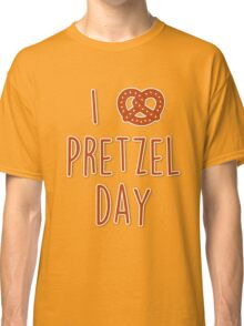 I love Pretzel Day Classic T-Shirt