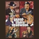 Grand Theft Deadwood | Deadwood + Grand Theft Auto by rydrew
