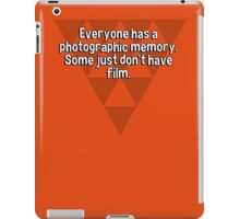 Everyone has a photographic memory. Some just don't have film. iPad Case/Skin