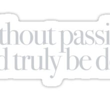 Buffy - Without passion we'd truly be dead Sticker