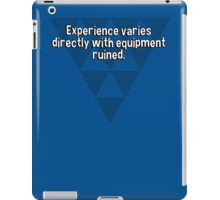 Experience varies directly with equipment ruined. iPad Case/Skin