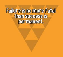 Failure is no more fatal than success is permanent. by margdbrown