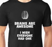 Brains are Awesome - I wish everyone had one (Black) Unisex T-Shirt