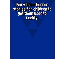 Fairy tales: horror stories for children to get them used to reality.  Photographic Print