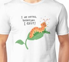 I am eating, therefore i exist Unisex T-Shirt