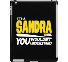 Its A Sandra Thing, You Wouldnt Understand iPad Case/Skin