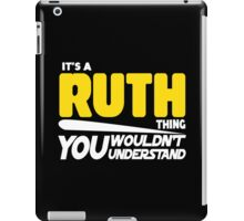 Its A Ruth Thing, You Wouldnt Understand iPad Case/Skin