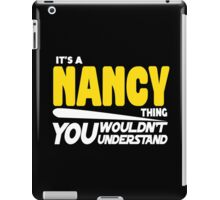 Its A Nancy Thing, You Wouldnt Understand iPad Case/Skin