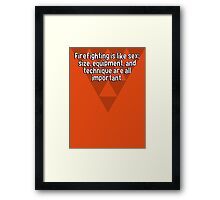 Firefighting is like sex; size' equipment' and technique are all important. Framed Print