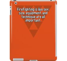 Firefighting is like sex; size' equipment' and technique are all important. iPad Case/Skin
