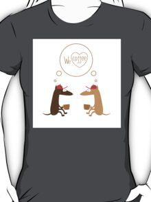 We  love coffee. T-Shirt