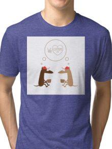 We  love coffee. Tri-blend T-Shirt