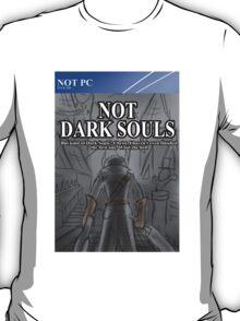 Not Dark Souls! T-Shirt