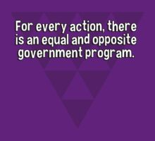 For every action' there is an equal and opposite government program. by margdbrown