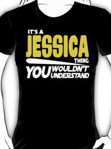 Its A Jessica Thing, You Wouldnt Understand T-Shirt