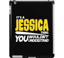 Its A Jessica Thing, You Wouldnt Understand iPad Case/Skin